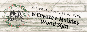 Paint Holiday Wood Signs & Enjoy Half-Priced Wine!