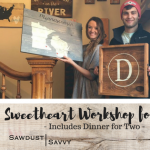 Sweetheart DIY Workshop for Two with Sawdust Savvy