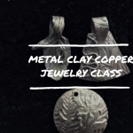 Metal Clay Copper Jewelry Class