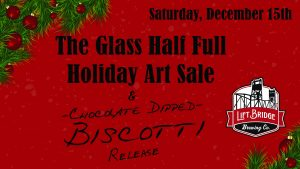 Glass Half Full Holiday Art Sale at Lift Bridge Brewery & Chocolate Dipped Biscotti Release Party