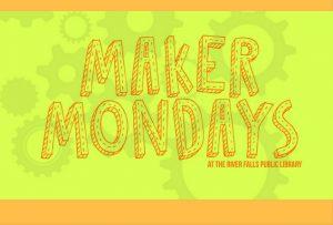 Maker Mondays at River Falls Public Library
