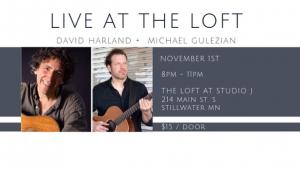 Live at the Loft! David Harland + Michael Gulezian...