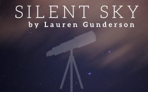 POSTPONED Silent Sky, a beautiful true story by Lauren Gunderson
